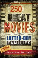 250 Great Movies for Latter-Day Saint Families: Book by Jonathan Decker