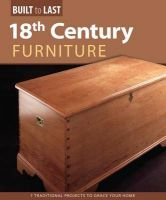 18th Century Furniture: 7 Traditional Projects to Grace Your Home