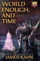 World Enough, & Time: Book by James Kahn