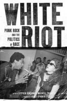 White Riot: Punk Rock and the Politics of Race