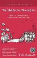 Bridges to Success: Keys to Transforming Learning Difficulties; Simple Skills for Families and Teachers to Bring Success to Those with Dyslexia, Dyscalculia, ADHD, Dyspraxia, Tourettes Syndrome, Asper: Book by Olive Hickmott