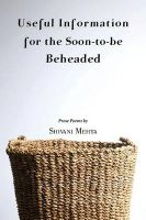 Useful Information for the Soon-to-be Beheaded: Book by Shivani Mehta