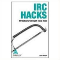 IRC Hack: 100 IndustrialStrength Tips & Tools, 442 Pages 1st Edition: Book by Paul Mutton