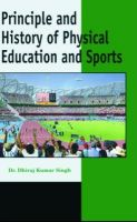 Principle and History of Physical Education and Sport: Book by Dhiraj Kumar Singh