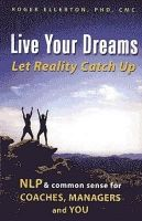 Live Your Dreams: Let Reality Catch Up: Book by Roger Ellerton