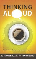 Thinking Aloud: A Collection of Original Inspirational Quotes: Book by Priya Kumar