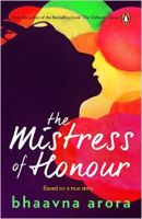 The Mistress of Honour: Book by Bhaavna Arora