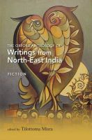 The Oxford Anthology of Writings from North-East India: v. I: Fiction: Book by Dibrugarh University ,  Assam , Tilottoma Misra