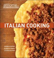 Italian Cooking at Home with the Culinary Institute of America: Book by The Culinary Institute of America (CIA)