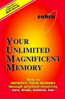 Your Unlimited Magnificent Memory: How to Improve Your Memory Through Practical Creativity - New, Fresh, Natural, Fun -: Book by Robin J Constance