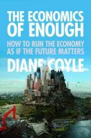 The Economics of Enough: How to Run the Economy as If the Future Matters:Book by Author-Diane Coyle