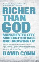 Richer Than God: Manchester City, Modern Football and Growing Up: Book by David Conn