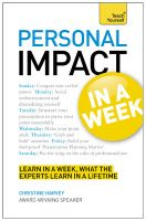 Teach Yourself Personal Impact at Work in a Week: Book by Christine Harvey