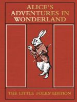 Alice's Adventures in Wonderland: the Little Folks' Edition: Book by Lewis Carroll