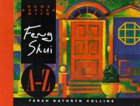 Home Design with Feng Shui A-Z: Book by Terah Kathryn Collins