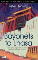 Bayonets to Lhasa: The British Invasion of Tibet: Book by Peter Fleming