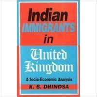 Indian Immigrants in United Kingdom: A Socio-Economic Analysis: Book by  K.S. Dhindsa