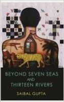 BEYOND SEVEN SEAS AND THIRTEEN RIVERS: Book by SAIBAL GUPTA