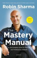 The Mastery Manual : A Life - Changing Guide for Personal and Professional Greatness (English) (Paperback): Book by Robin Sharma