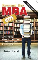Beyond the MBA Hype: A Guide to Understanding and Surviving B-Schools: Book by Sameer Kamat