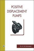 Positive Displacement Pumps : Book by Dr. K.M. Srinivasan