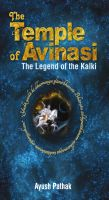 The Temple of Avinasi The Legend of the Kalki : Book by Ayush Pathak