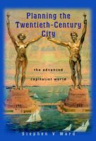 Planning the Twentieth Century City: The Advanced Capitalist World: Book by Stephen V. Ward