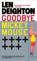 Goodbye Mickey Mouse: Book by Len Deighton