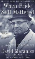 When Pride Still Mattered: A Life of Vince Lombardi: Book by David Maraniss