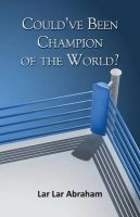 Could've Been Champion of the World: Book by Lar Lar Abraham