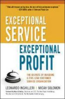 Exceptional Service, Exceptional Profit: The Secrets of Building a Five-Star Customer Service Organization: Book by Leonardo Inghilleri