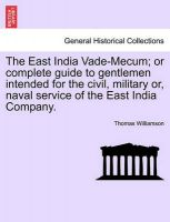 The East India Vade-Mecum; Or Complete Guide to Gentlemen Intended for the Civil, Military Or, Naval Service of the East India Company.: Book by Thomas Williamson