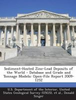 Sediment-Hosted Zinc-Lead Deposits of the World - Database and Grade and Tonnage Models: Open-File Report 2009-1252: Book by Donald Singer (U.S. Geological Survey)