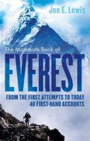 The Mammoth Book of Everest: From the First Attempts to Today, 40 First-Hand Accounts: Book by Jon E. Lewis