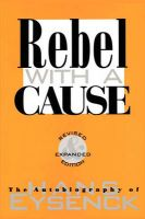 Rebel with a Cause: Book by H. J. Eysenck