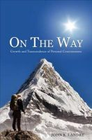On the Way: Growth and Transcendence of Personal Consciousness: Book by John K Landre
