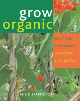 Grow Organic Fruit and Vegetables: Book by Nick Hamilton