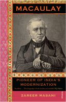 Macaulay : Pioneer of Indias Modernization : Book by Zareer Masani