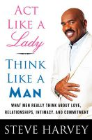 Act Like a Lady, Think Like a Man: What Men Really Think About Love, Relationships, Intimacy, and Commitment: Book by Steve Harvey
