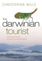 The Darwinian Tourist: Viewing the World Through Evolutionary Eyes: Book by Christopher Wills