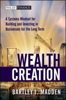 Wealth Creation: A Systems Mindset for Building and Investing in Businesses for the Long Term: Book by Bartley J. Madden
