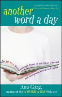 Another Word a Day: An All-New Romp Through Some of the Most Unusual and Intriguing Words in English: Book by Anu Garg