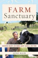 Farm Sanctuary: Changing Hearts and Minds About Animals and Food: Book by Gene Baur