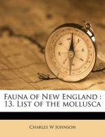 Fauna of New England: 13. List of the Mollusca: Book by Charles W Johnson, III (Consultant to the Parliamentarian of the U.S. House of Representatives and Former Parliamentarian)