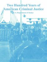 Two Hundred Years of American Criminal Justice: Book by U.S. Department of Justice