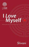 I Love Myself: Nurturing the Most Important Relationship in Life: Book by Shivani