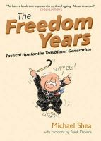 The Freedom Years: Tactical Tips for the Trailblazer Generation: Book by M. Shea