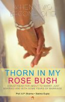 THORN IN MY ROSE BUSH : A must-read for about to marry, just married and with some years of marriage: Book by A.P.SHARMA,SEEMA GUPTA