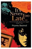 It's Never Too Late...To win the battle against your biggest enemy: Fear: Book by Priyanka Baranwal