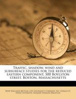 Traffic, Shadow, Wind and Subsurface Studies for the Reduced Eastern Component, 500 Boylston Street, Boston, Massachusetts: Book by Inc Gerald D Hines Interests